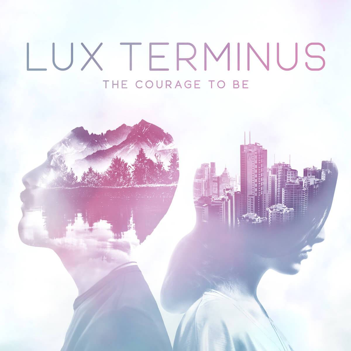 THE COURAGE TO BE : LUX TERMINUS