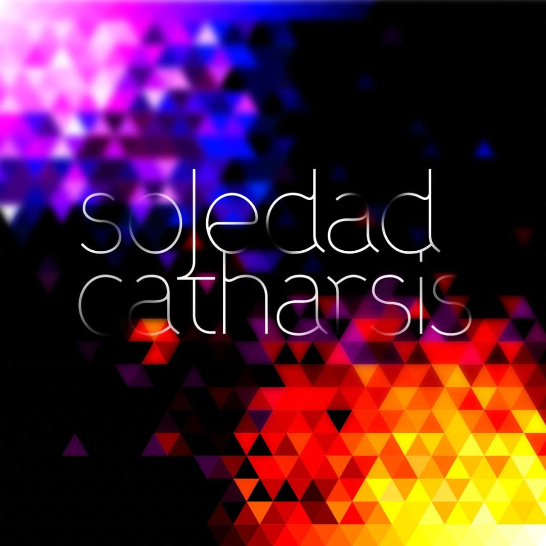 Soledad, A Solo Project – Catharsis