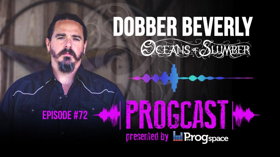 Progcast 072: Dobber Beverly (Oceans of Slumber)