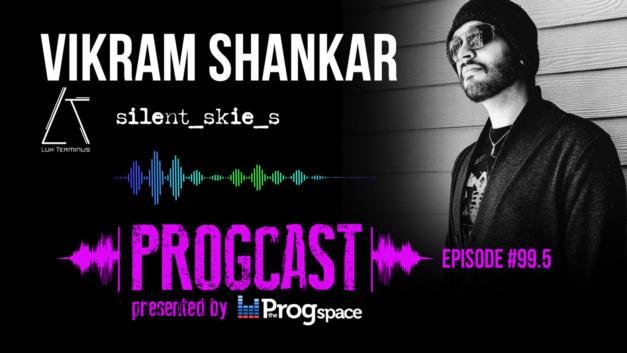 Progcast 099.5: Vikram Shankar (Silent Skies, Lux Terminus, Redemption)