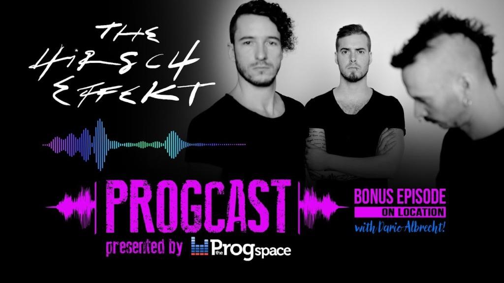 Progcast Bonus Episode On Location: The Hirsch Effekt