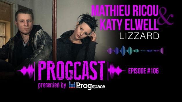 Progcast 106: Katy Elwell & Mathieu Ricou (LizZard)