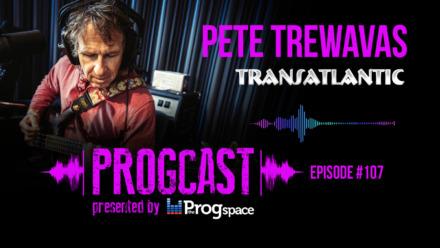 Progcast 107: Pete Trewavas (Transatlantic/Marillion)
