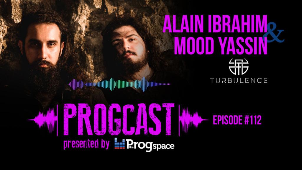 Progcast 112: Alain Ibrahim & Mood Yassin (Turbulence)