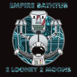 Empire Bathtub – 2 Looney 2 Moons