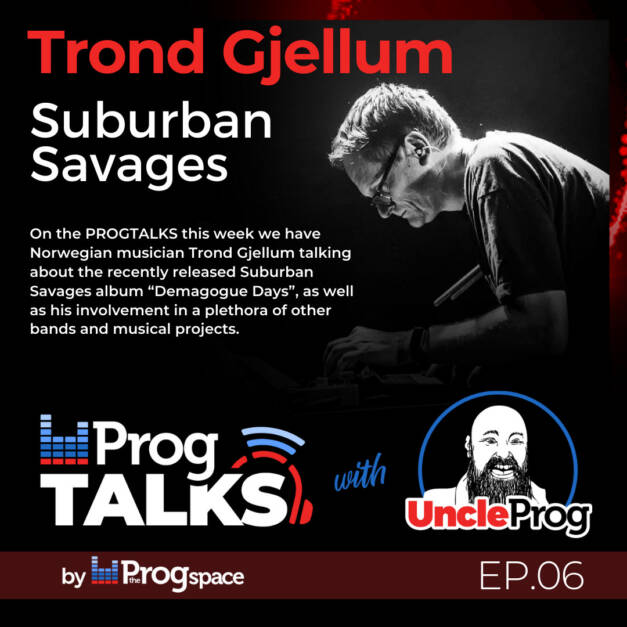 Progtalks Interviews Suburban Savages (Trond Gjellum) – Ep.06