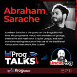 Progtalks Interviews Abraham Sarache – Ep.11