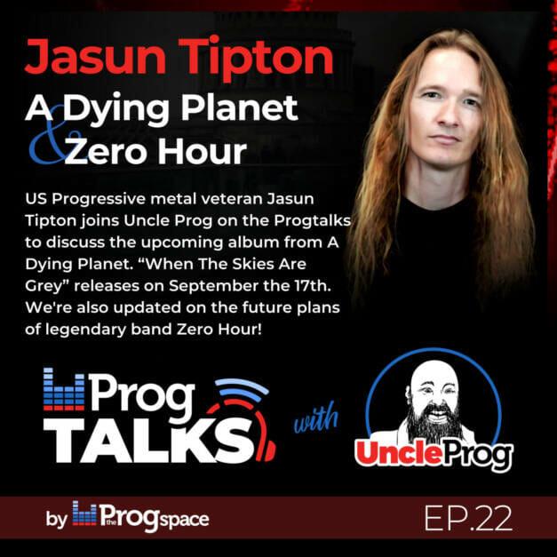 Progtalks Interviews A Dying Planet (Jasun Tipton)  – Ep. 22