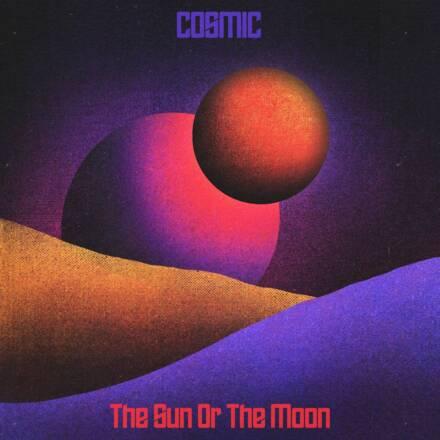 The Sun or the Moon – Cosmic