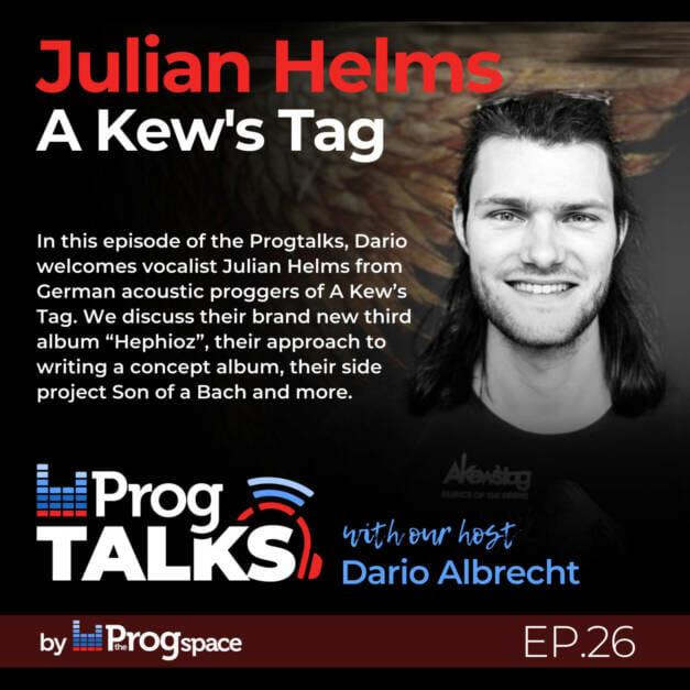 Progtalks interviews Julian Helms (A kew's tag) – Ep. 26