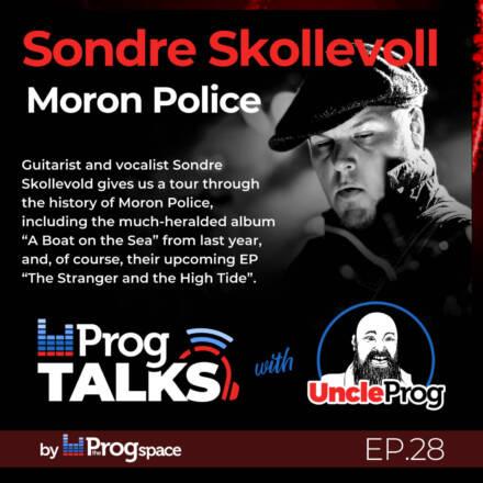 Progtalks interviews Moron Police (Sondre Skollevoll) – Ep. 28